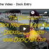 Watch the Video - Dock Entry